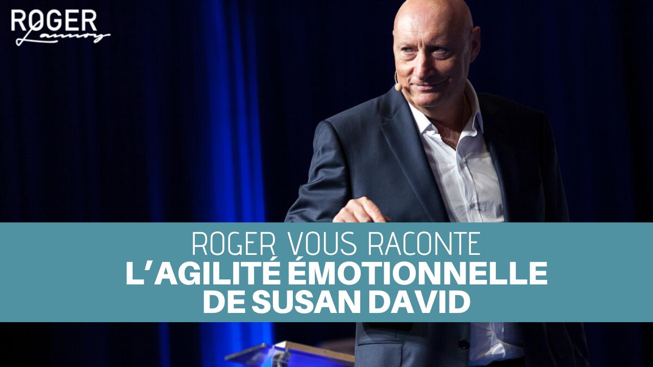 Roger vous raconte L'agilité émotionnelle de Susan David